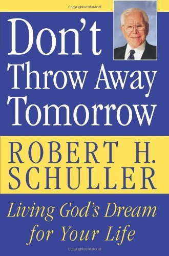 Don't Throw Away Tomorrow: Living God's Dream for Your Life cover