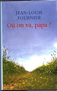 vignette de 'Où on va, papa ? (Jean-Louis Fournier)'