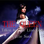 The Queen: Taken by the Lion God, Part 4 | Ellie Saxx