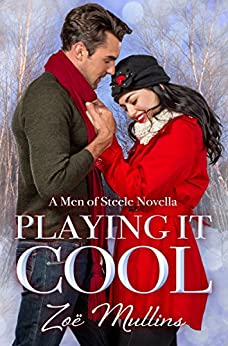 Playing It Cool (A Men of Steele Novella Book 2) by [Mullins, Zoë]