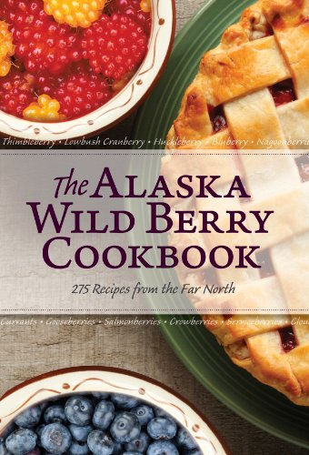 (The Alaska Wild Berry Cookbook: 275 Recipes from the Far North)