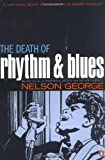 The Death of Rhythm and Blues, Nelson George, 0142004081