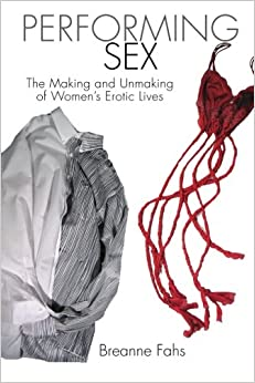 Performing Sex: The Making And Unmaking Of Women's Erotic Lives Books Pdf File