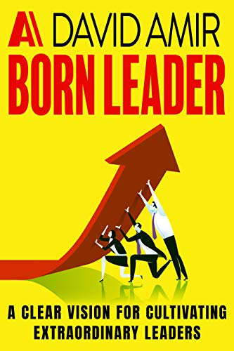 A Born Leader: A Clear Vision for Cultivating Extraordinary leaders