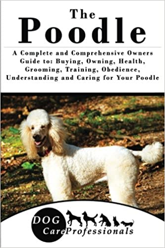 The Poodle A Complete And Comprehensive Owners Guide To Buying