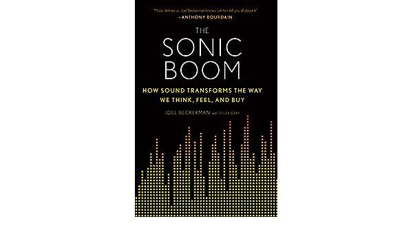 The Sonic Boom: How Sound Transforms the Way We Think, Feel, and Buy (English Edition) eBook: Joel Beckerman, Tyler Gray: Amazon.es: Tienda Kindle