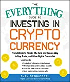 The Everything Guide to Investing in Cryptocurrency: From Bitcoin to Ripple, the Safe and Secure Way to Buy, Trade, and Mine Digital Currencies (Everything)