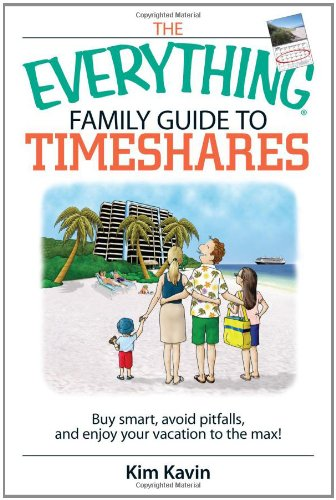 The Everything Family Guide To Timeshares: Buy Smart, Avoid Pitfalls, And Enjoy Your Vacations to the Max! (Guide Family Everything)