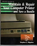 Maintain and Repair Your Computer Printer and Save a Bundle, Bigelow, Stephen J., 0830635076