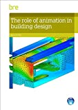 The Role of Animation in Building Design, Chitty, Richard and Cao, Chunliang, 1848063741