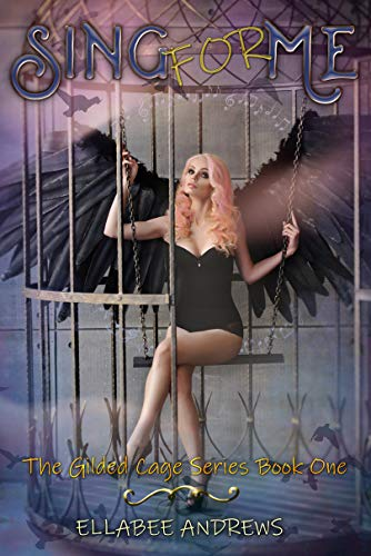 Sing For Me (The Gilded Cage Book 1) by [Andrews, Ellabee]