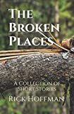 The Broken Places: A Collection of Short Stories