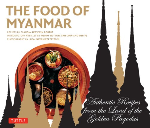 Food of Myanmar: Authentic Recipes from the Land of the Golden Pagodas by Claudia Saw Lwin Robert, Pe Win, Wendy Hutton