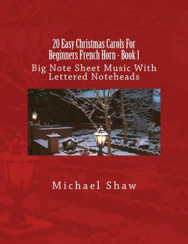 20 Easy Christmas Carols For Beginners French Horn - Book 1: Big Note Sheet Music With Lettered Noteheads (Volume 1)