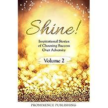 Shine, Volume II: Inspirational Stories of Choosing Success Over Adversity