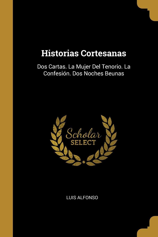 Historias Cortesanas: Dos Cartas. La Mujer Del Tenorio. La ...