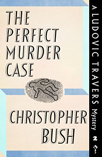 The Perfect Murder Case: A Ludovic Travers Mystery by [Bush, Christopher]