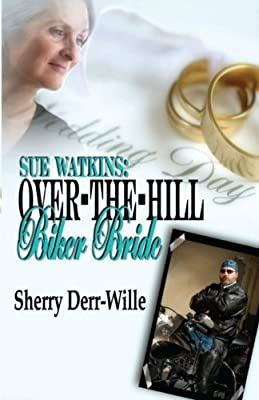 Sue Watkins: Over-The-Hill Biker Bride (Those Gals From Minter) (Volume 7)