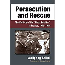 """Persecution and Rescue: The Politics of the """"Final Solution"""" in France, 1940-1944"""