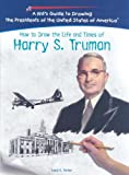 How to Draw the Life and Times of Harry S. Truman, Lewis K. Parker, 1404230092