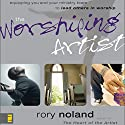 The Worshiping Artist: Equipping You and Your Ministry Team to Lead Others in Worship Audiobook by Rory Noland Narrated by Maurice England