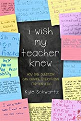 """One day, third-grade teacher Kyle Schwartz asked her students to fill-in-the-blank in this sentence: """"I wish my teacherknew _____."""" The results astounded her. Some answers were humorous, others were heartbreaking-all were profoundly mo..."""