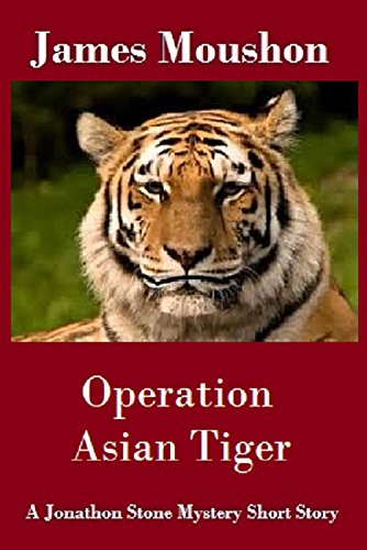 Operation Asian Tiger : A Jonathon Stone Mystery Short Story by [Moushon, James]