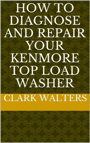 How to Diagnose and repair your Kenmore Top Load Washer