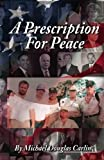 A Prescription for Peace : A Practical Guide, Carlin, Michael Douglas, 1427631239