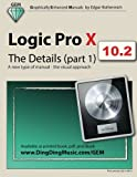 Logic Pro X - The Details (part 1): A new type of manual - the visual approach: Volume 1