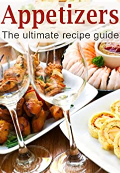 Appetizers :The Ultimate Recipe Guide - Over 150 Appetizing Recipes by [Caples, Danielle, Books, Encore]