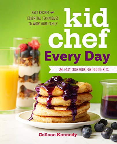 Kid Chef Every Day: The Kids Cookbook for Easy Recipes and Essential Techniques by Colleen Kennedy