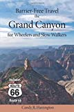 Barrier Free Travel The Grand Canyon: For Wheelers and Slow Walkers