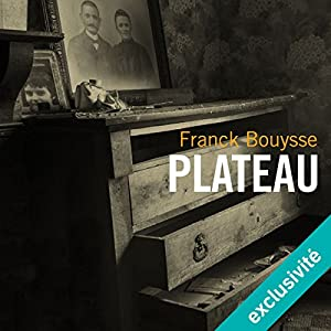 Plateau | Livre audio Auteur(s) : Franck Bouysse Narrateur(s) : Hervé Carrascosa