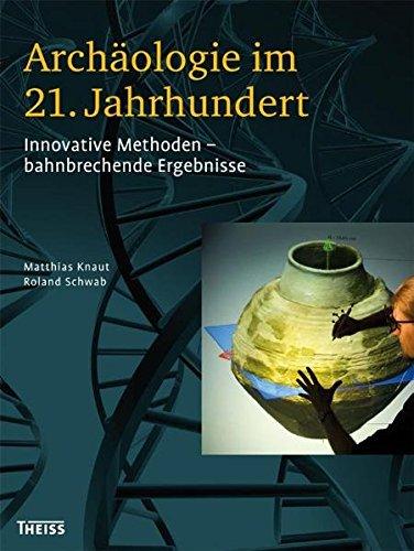 Archäologie im 21. Jahrhundert: Innovative Methoden - bahnbrechende Ergebnisse