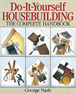 Do it yourself housebuilding the complete handbook george nash do it yourself housebuilding the complete handbook george nash 9780806904245 amazon books solutioingenieria Choice Image