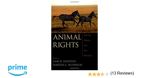 animal rights current debates and new directions cass r  animal rights current debates and new directions cass r sunstein martha c nussbaum 9780195305104 com books