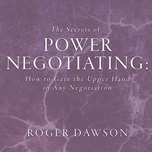 The Secrets Power Negotiating: How to Gain the Upper Hand in Any Negotiation (Your Coach In A Box) Roger Dawson