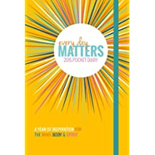 Every Day Matters 2015 Pocket Diary: A Year of Inspiration for the Mind Body & Spirit