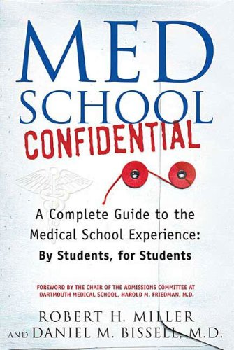 Med School Confidential: A Complete Guide to the Medical School Experience: By Students, for Students - Medical Students Guide