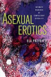 Asexual Erotics: Intimate Readings of Compulsory