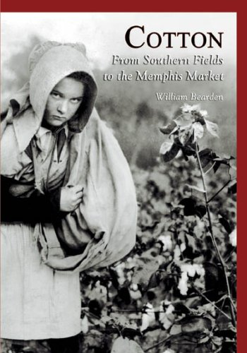 Cotton: From Southern Fields  to  the Memphis Market  (TN)  (Images  of  America)