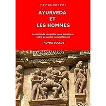 AYURVEDA ET LES HOMMES: La méthode complète pour améliorer votre sexualité naturellement (AYURVEDA POUR TOUS t. 2) (French Edition)