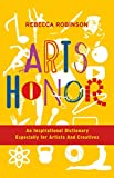 Arts Honor: An Inspirational Dictionary Especially for Artists And Creatives