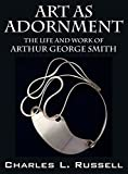 Art as Adornment: The Life and Work of Arthur George Smith