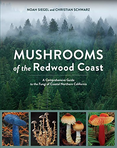 Mushrooms of the Redwood Coast: A Comprehensive Guide to the Fungi of Coastal Northern California ()