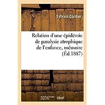 Relation d'une épidémie de paralysie atrophique de l'enfance, mémoire: Société des sciences médicales de Lyon
