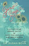 Spirit Says ... Be Inspired: A Collection of Original Quotes to Guide Your Life's Path with Gentle Wisdom