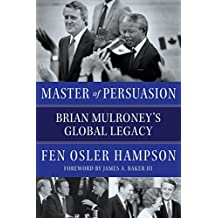 Master of Persuasion: Brian Mulroney's Global Legacy