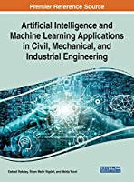 Artificial Intelligence and Machine Learning Applications in Civil, Mechanical, and Industrial Engineering Front Cover